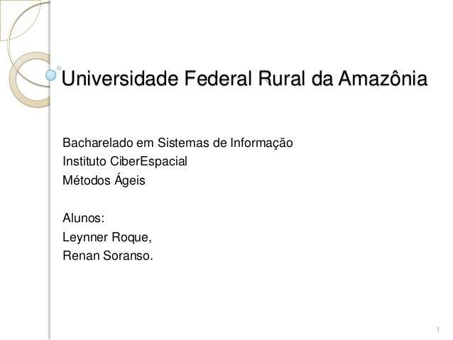 Universidade Federal Rural da Amazônia Bacharelado em Sistemas de Informação Instituto CiberEspacial Métodos Ágeis Alunos:...