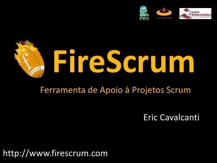 FireScrumFerramenta de Apoio à Projetos Scrum<br />Eric Cavalcanti<br />http://www.firescrum.com<br />