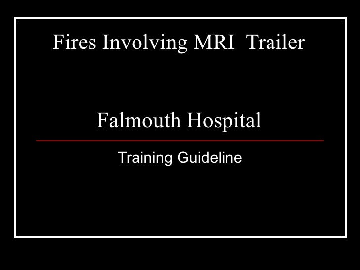 Fires Involving MRI  Trailer    Falmouth Hospital  Training Guideline