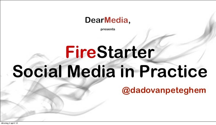 presents                  FireStarter           Social Media in Practice                                @dadovanpeteghemdi...