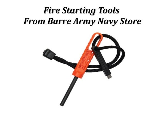Fire Starting ToolsFire Starting ToolsFrom Barre Army Navy StoreFrom Barre Army Navy Store