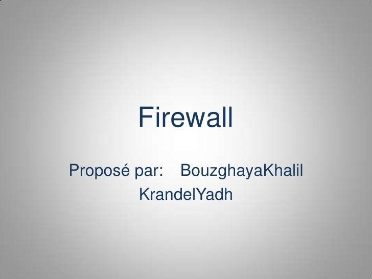 Firewall<br />Proposé par:BouzghayaKhalil<br />KrandelYadh<br />