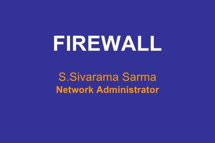 FIREWALL S.Sivarama Sarma Network Administrator