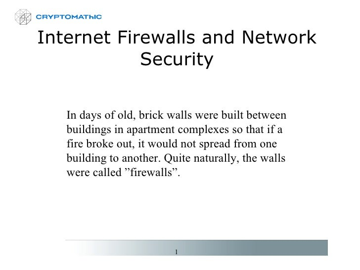 Internet Firewalls and Network Security In days of old, brick walls were built between buildings in apartment complexes so...