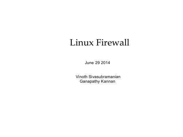 Linux Firewall June 29 2014 Vinoth Sivasubramanian Ganapathy Kannan