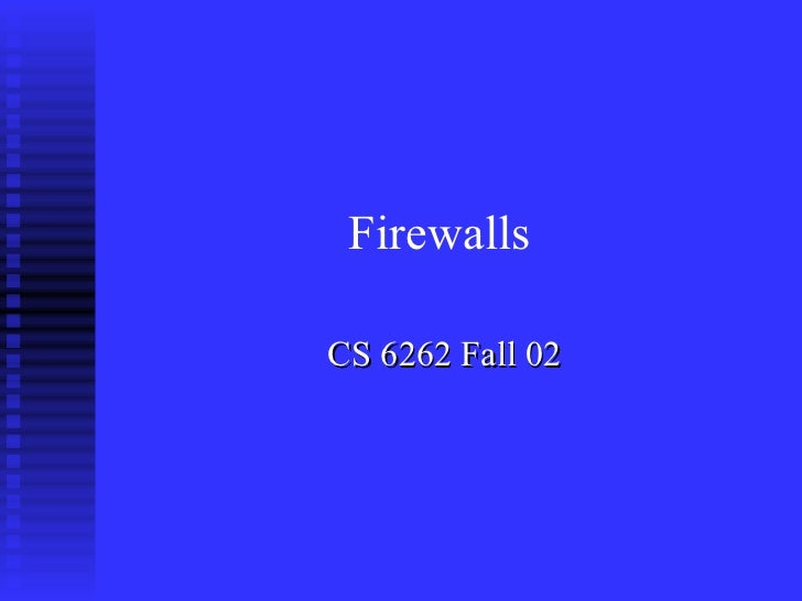 CS 6262 Fall 02 Firewalls