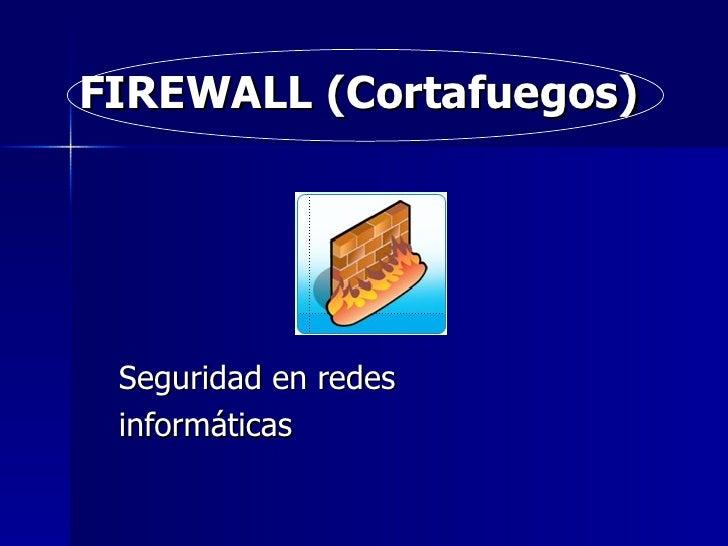FIREWALL (Cortafuegos) Seguridad en redes informáticas Integrantes : RUBIELA ISABEL BELEÑO  CARLOS JAVIER JIMENEZ
