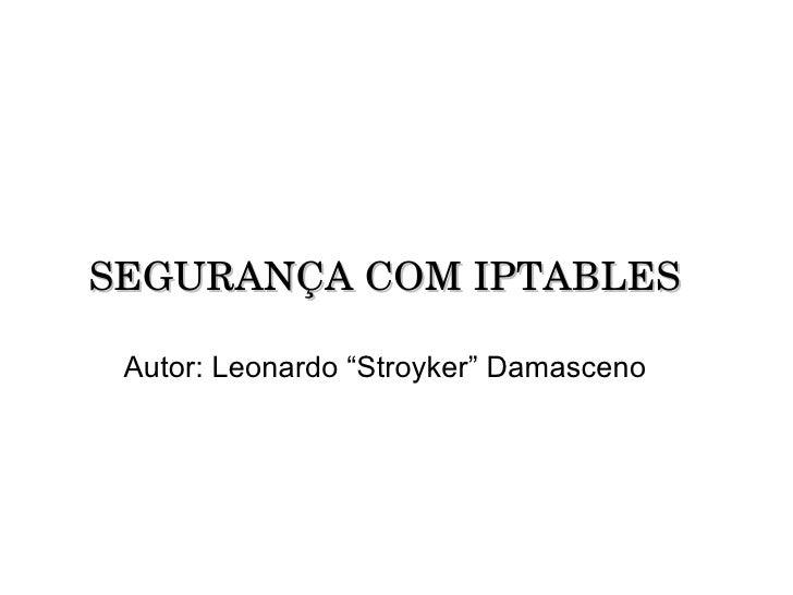 "SEGURANÇA COM IPTABLES Autor: Leonardo ""Stroyker"" Damasceno"