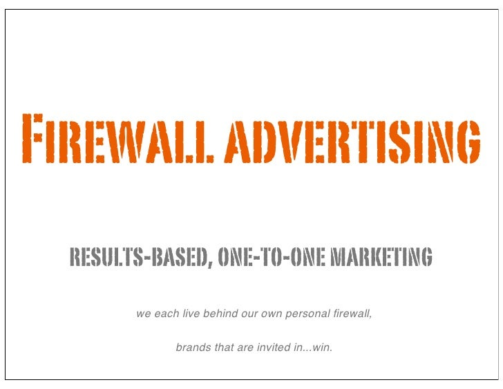 Firewall advertising   results-based, one-to-one marketing         we each live behind our own personal firewall,          ...