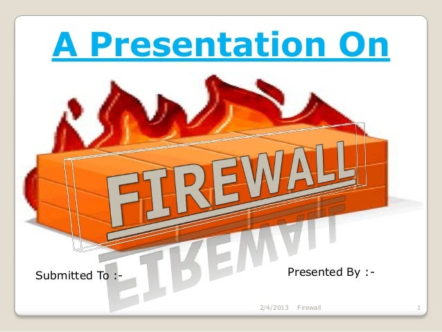 A Presentation OnSubmitted To :-          Presented By :-                  2/4/2013   Firewall      1