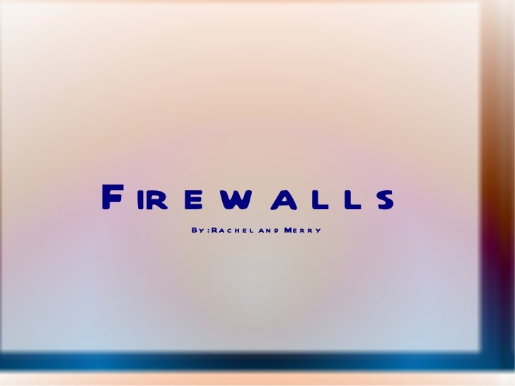 Firewalls By: Rachel and Merry
