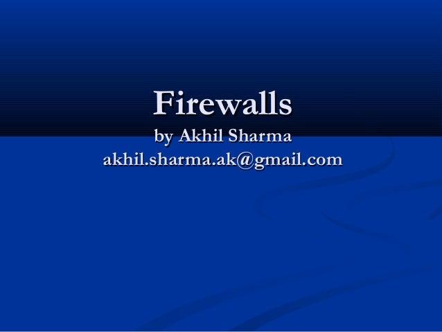 FirewallsFirewalls by Akhil Sharmaby Akhil Sharma akhil.sharma.ak@gmail.comakhil.sharma.ak@gmail.com