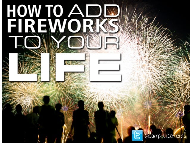 How To Add Fireworks To Your Life