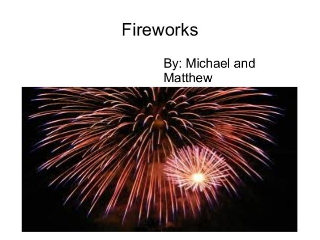 Fireworks By: Michael and Matthew