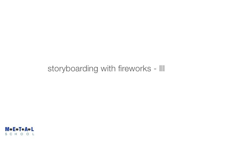 storyboarding with fireworks - III     M E T A L S C H   O   O   L