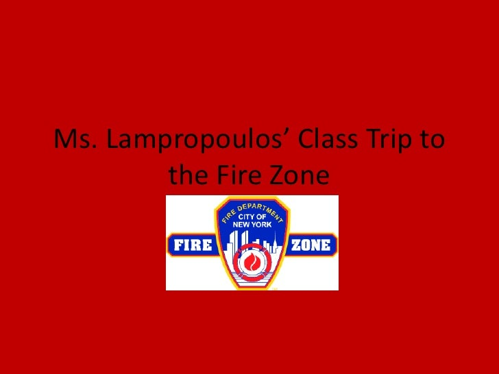 Ms. Lampropoulos' Class Trip to the Fire Zone<br />