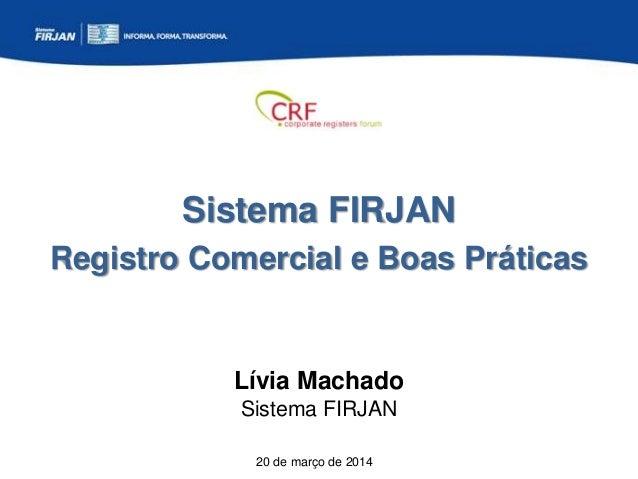 Sistema FIRJAN Registro Comercial e Boas Práticas 20 de março de 2014 Lívia Machado Sistema FIRJAN