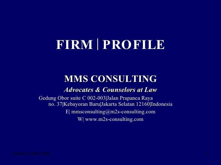 FIRM | PROFILE MMS CONSULTING Advocates & Counselors at Law Gedung Obor suite C 002-003 | Jalan Prapanca Raya  no. 37 | Ke...