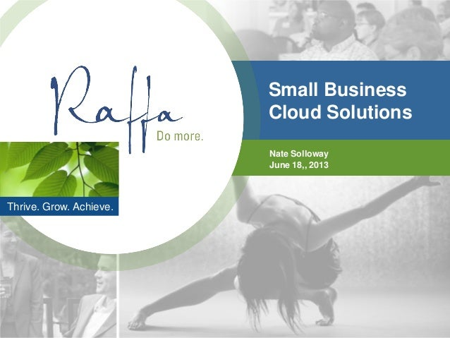 Thrive. Grow. Achieve.Small BusinessCloud SolutionsNate SollowayJune 18,, 2013