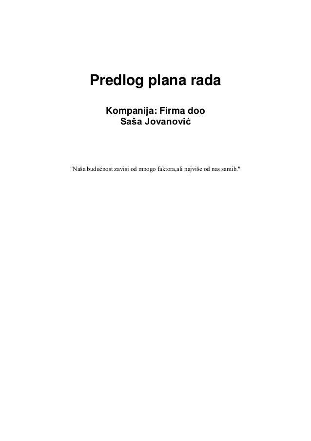 """Predlog plana rada Kompanija: Firma doo Saša Jovanović """"Naša budućnost zavisi od mnogo faktora,ali najviše od nas samih."""""""
