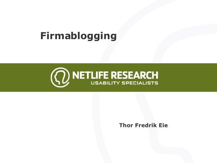 Firmablogging Thor Fredrik Eie Copyright NetLife Research - www.netliferesearch.com - kontakt@netliferesearch.comNetLife R...