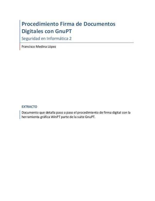 Procedimiento  Firma  de  Documentos   Digitales  con  GnuPT   Seguridad  en  Informática  2   Fr...