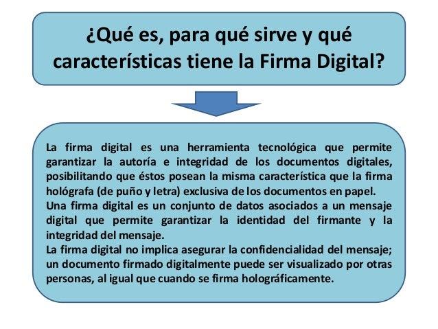 ¿Qué es, para qué sirve y qué  características tiene la Firma Digital?  La firma digital es una herramienta tecnológica qu...