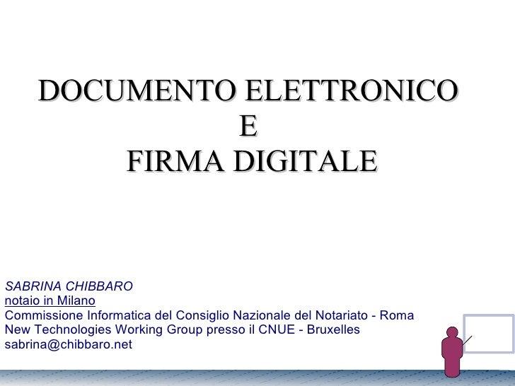 DOCUMENTO ELETTRONICO  E  FIRMA DIGITALE SABRINA CHIBBARO notaio in Milano Commissione Informatica del Consiglio Nazionale...