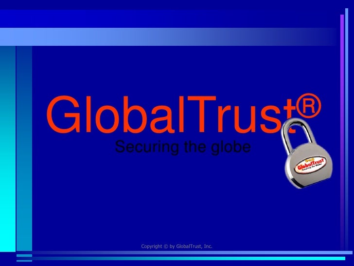 GlobalTrust®    Securing the globe           Copyright © by GlobalTrust, Inc.