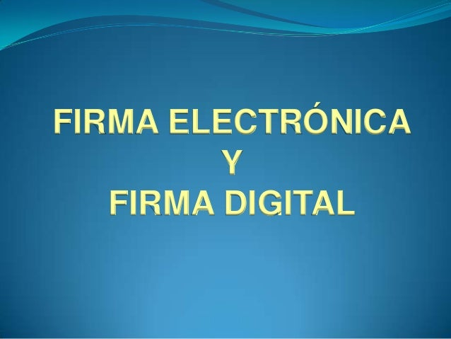 FIRMA ELECTRÓNICAYFIRMA DIGITAL