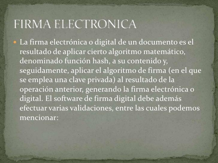 La firma electrónica o digital de un documento es el resultado de aplicar cierto algoritmo matemático, denominado función ...