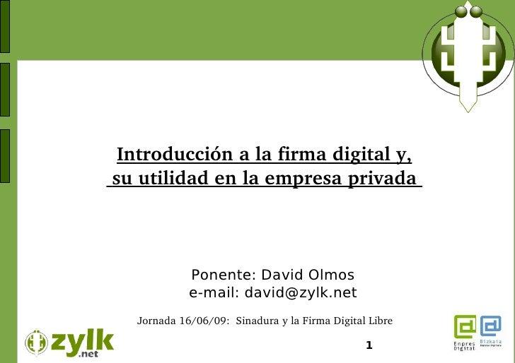 Introducciónalafirmadigitaly, suutilidadenlaempresaprivada                  Ponente: David Olmos              ...
