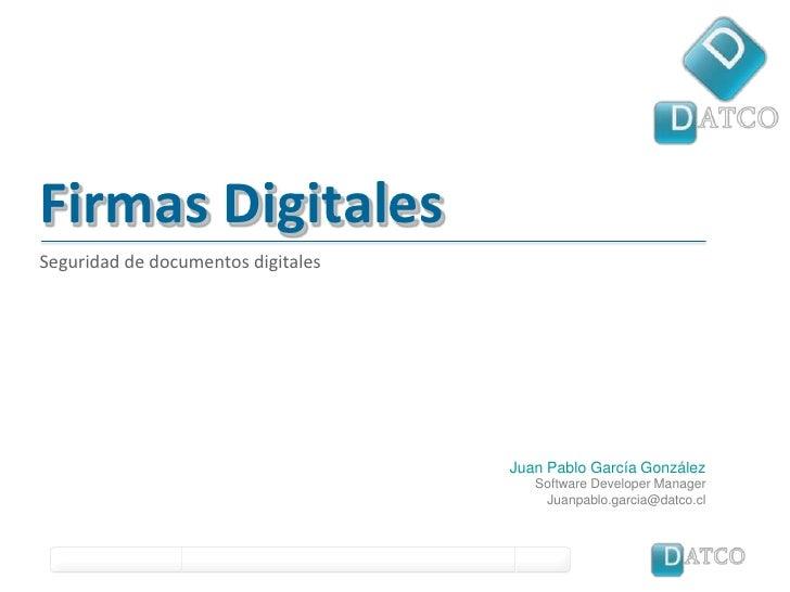 Firmas Digitales<br />Seguridad de documentos digitales<br />Juan Pablo García González<br />Software Developer Manager<br...