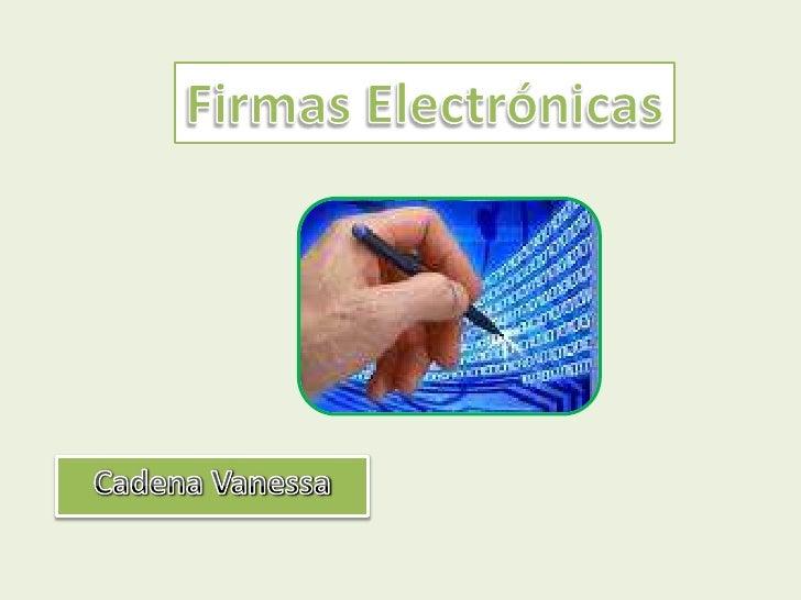 Firmas Electrónicas<br />Cadena Vanessa<br />