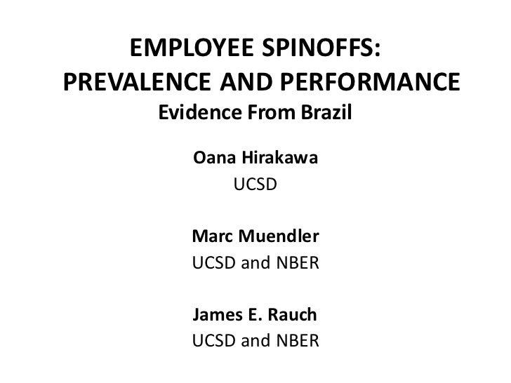 EMPLOYEE SPINOFFS:PREVALENCE AND PERFORMANCE      Evidence From Brazil         Oana Hirakawa             UCSD         Marc...