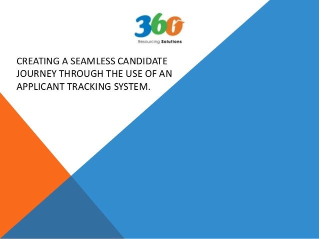CREATING A SEAMLESS CANDIDATE JOURNEY THROUGH THE USE OF AN APPLICANT TRACKING SYSTEM.