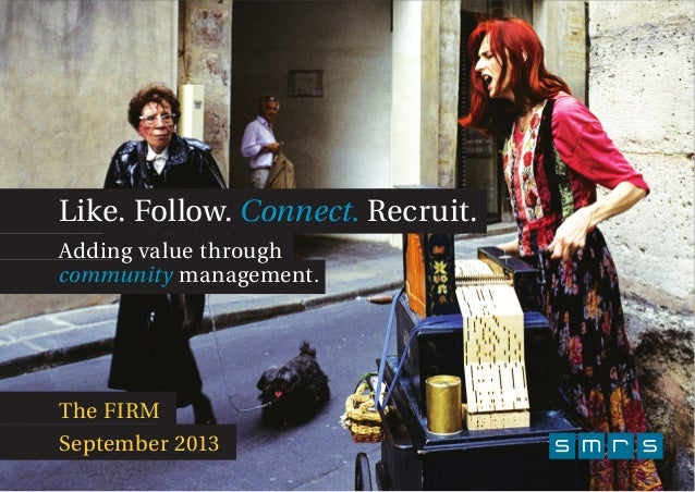 The FIRM September 2013 Like. Follow. Connect. Recruit. Adding value through community management.