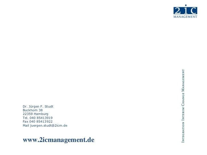 Dr. Jürgen F. StudtBuckhorn 3822359 HamburgTel. 040 85413919Fax 040 85413922Mail juergen.studt@2icm.dewww.2icmanagement.de