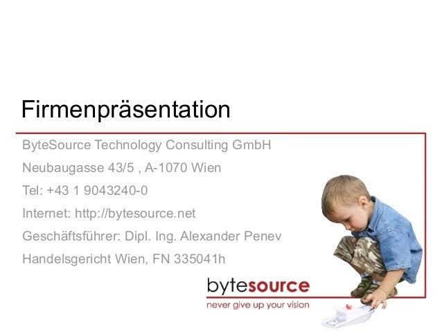 Firmenpräsentation ByteSource Technology Consulting GmbH Neubaugasse 43/5 , A-1070 Wien Tel: +43 1 9043240-0 Internet: htt...