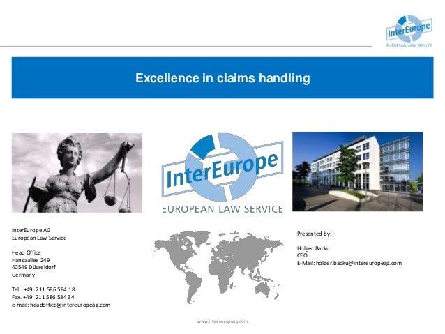 Excellence in claims handling InterEurope AG European Law Service Head Office Hansaallee 249 40549 Düsseldorf Germany Tel....
