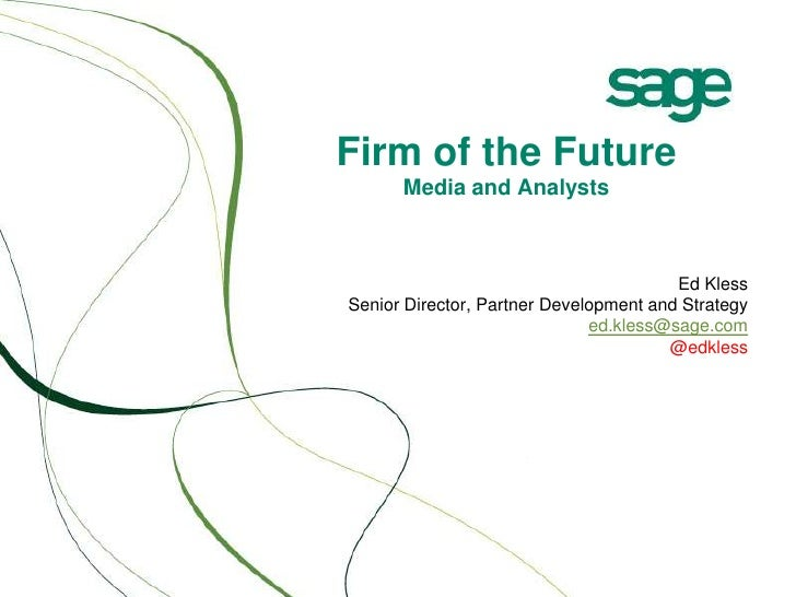 Firm of the Future      Media and Analysts                                        Ed KlessSenior Director, Partner Develop...