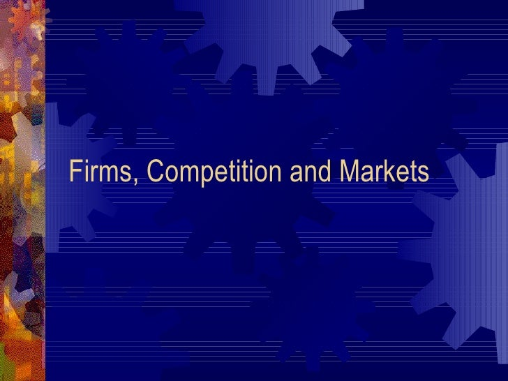 Firms, Competition and Markets