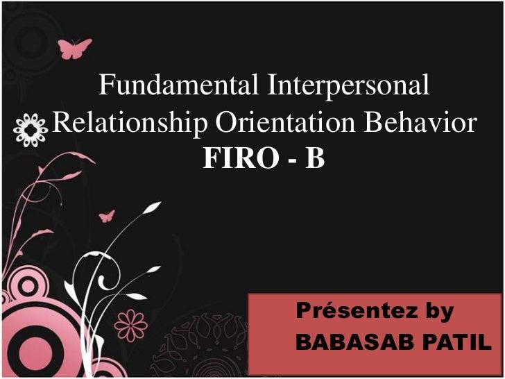 Fundamental InterpersonalRelationship Orientation Behavior            FIRO - B                  Présentez by              ...