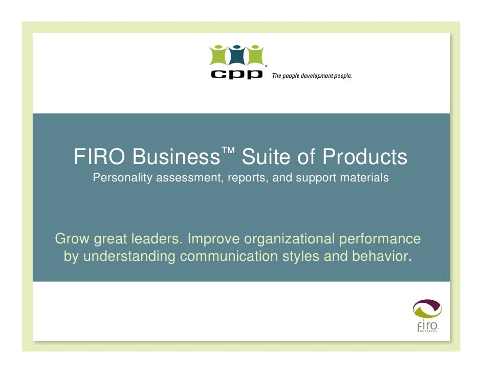 FIRO Business™ Suite of Products      Personality assessment, reports, and support materials     Grow great leaders. Impro...