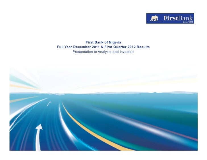 First Bank of NigeriaFull Year December 2011 & First Quarter 2012 Results         Presentation to Analysts and Investors
