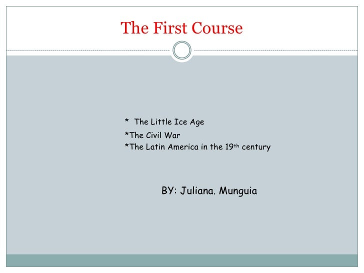 The First Course<br />*The Little Ice Age<br />*The Civil War<br />*The Latin America in the 19th century<br />BY...