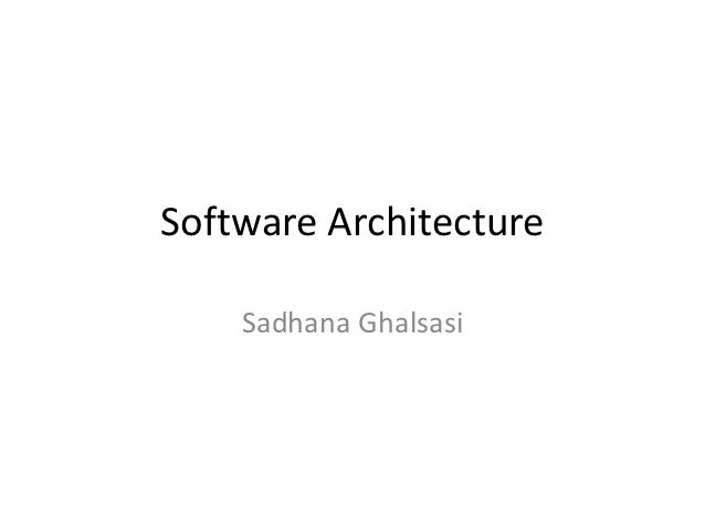 Software Architecture    Sadhana Ghalsasi