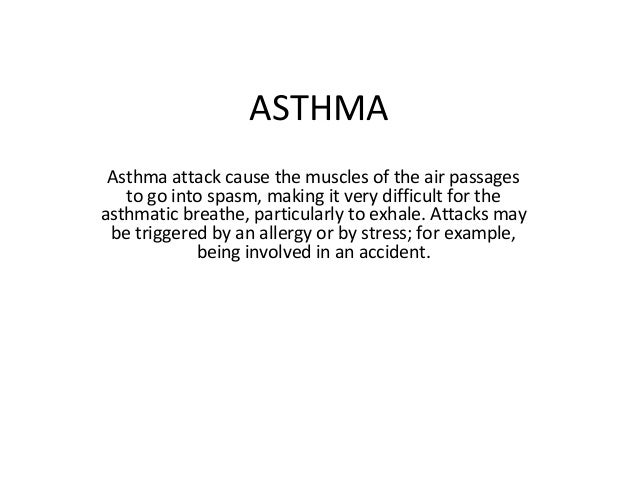 ASTHMA Asthma attack cause the muscles of the air passages to go into spasm, making it very difficult for the asthmatic br...