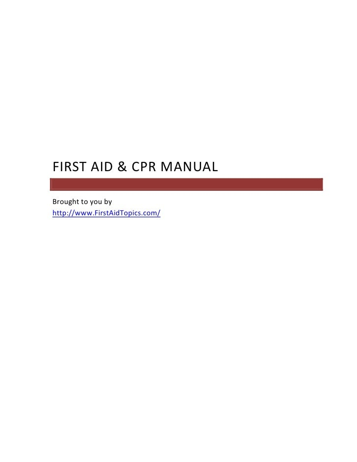 FIRST AID & CPR MANUAL  Brought to you by http://www.FirstAidTopics.com/