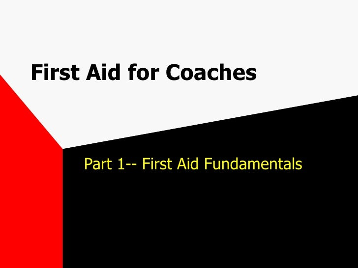 First Aid for Coaches Part 1-- First Aid Fundamentals